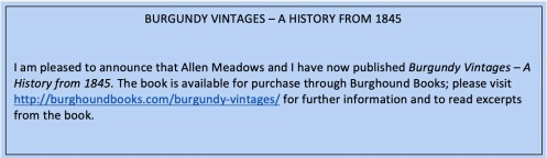 Burgundy Vintages - A History from 1845, which Allen Meadows and I have co-authored, is available for purchase through Burghound books; pleas visit http://burghoundbooks.com/burgundy-vintages/ for further information and to read excerpts from the book.